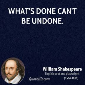 What's done can't be undone.