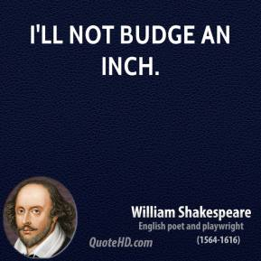 I'll not budge an inch.