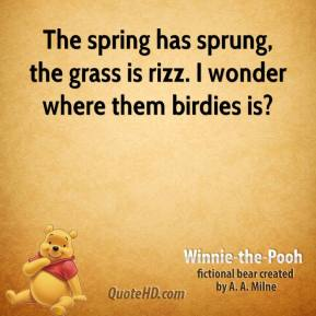 The spring has sprung, the grass is rizz. I wonder where them birdies is?