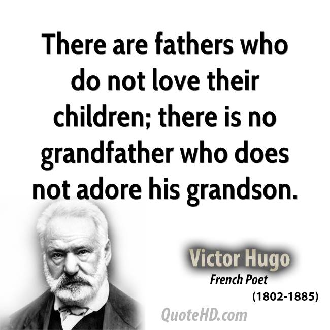 There are fathers who do not love their children; there is no grandfather who does not adore his grandson.