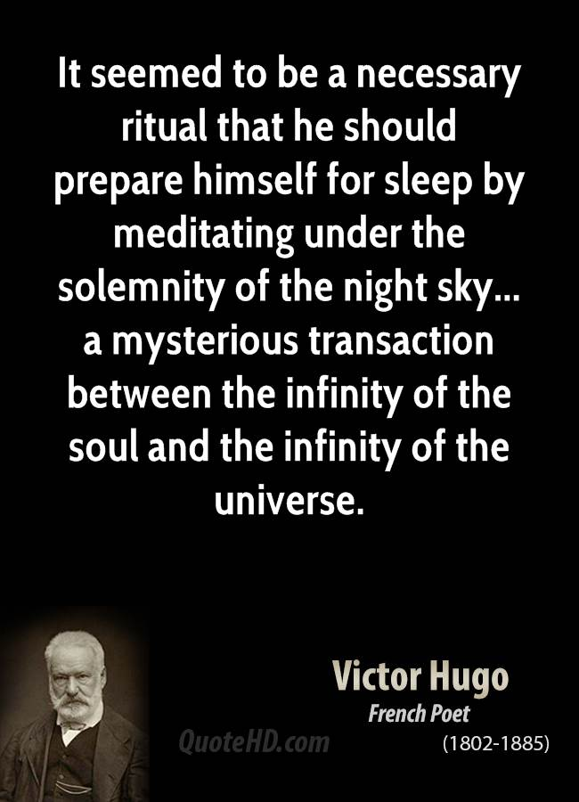 It seemed to be a necessary ritual that he should prepare himself for sleep by meditating under the solemnity of the night sky... a mysterious transaction between the infinity of the soul and the infinity of the universe.