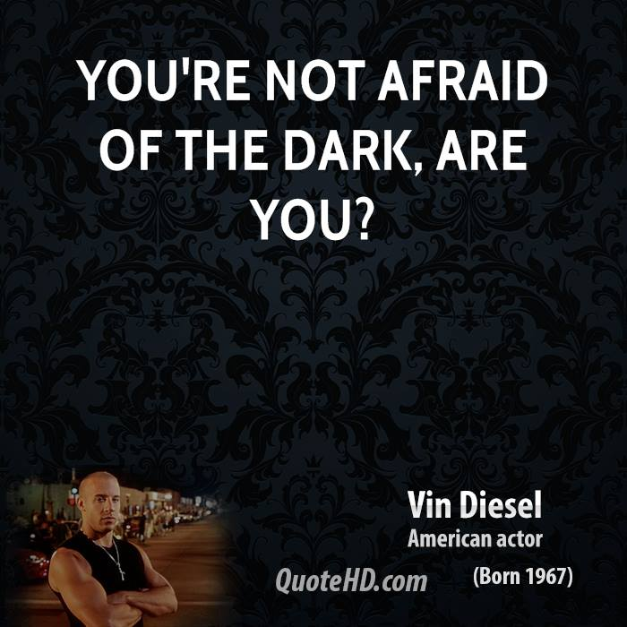 Quotes About Not Being Scared: Vin Diesel Quotes