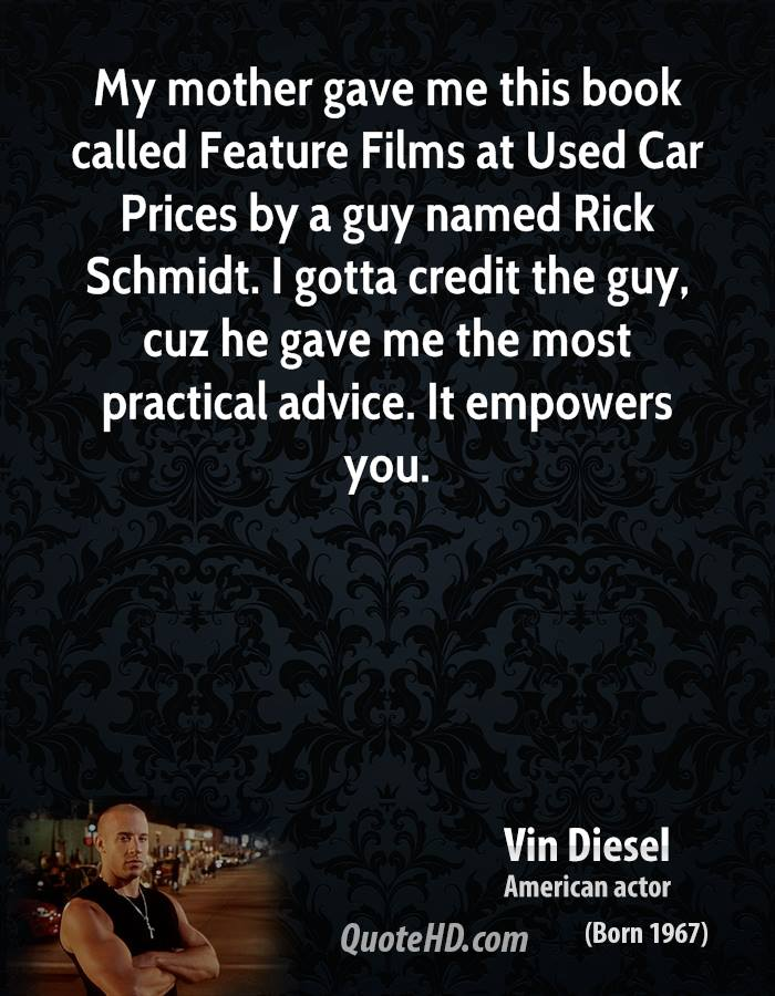 My mother gave me this book called Feature Films at Used Car Prices by a guy named Rick Schmidt. I gotta credit the guy, cuz he gave me the most practical advice. It empowers you.