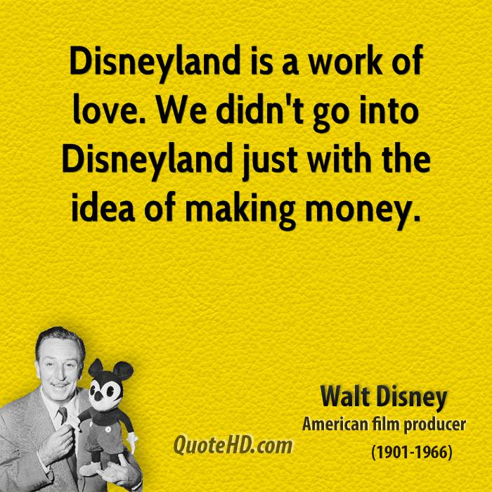 disneyland is a work of love we didnt go into disneyland just with