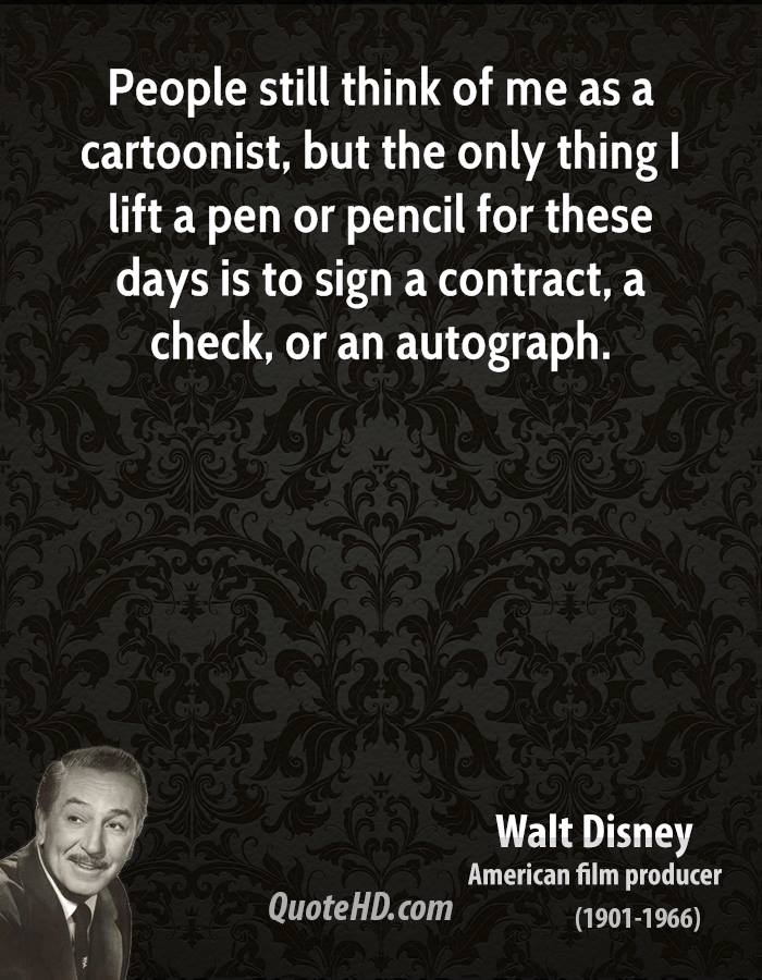 People still think of me as a cartoonist, but the only thing I lift a pen or pencil for these days is to sign a contract, a check, or an autograph.