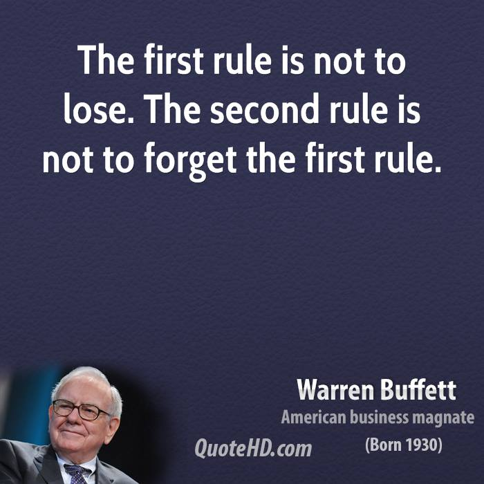 The first rule is not to lose. The second rule is not to forget the first rule.