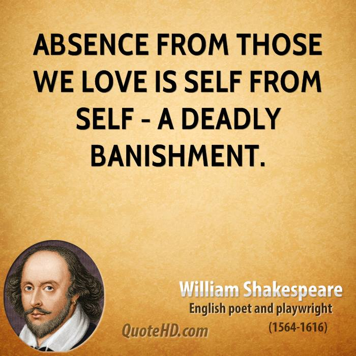 Absence From Those We Love Is Self From Self   A Deadly Banishment.