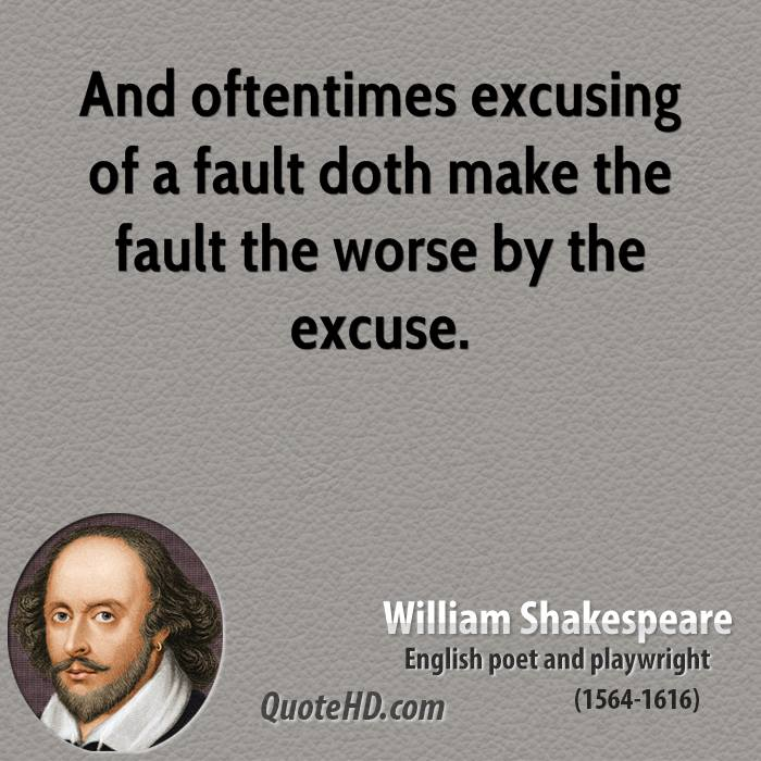 And oftentimes excusing of a fault doth make the fault the worse by the excuse.