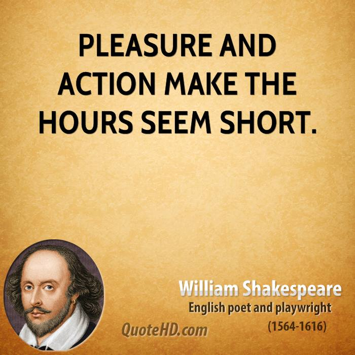 Pleasure and action make the hours seem short.