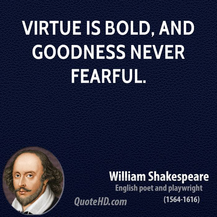 quote virtue and william shakespeare William shakespeare — 'assume a virtue, if you have it not that monster, custom, who all sense doth eat, of habits devil, is angel yet in this, that.