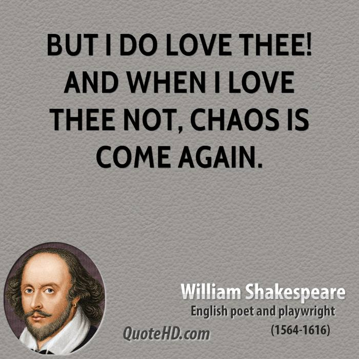 I Love You Quotes By Shakespeare : But I do love thee! and when I love thee not, Chaos is come again.