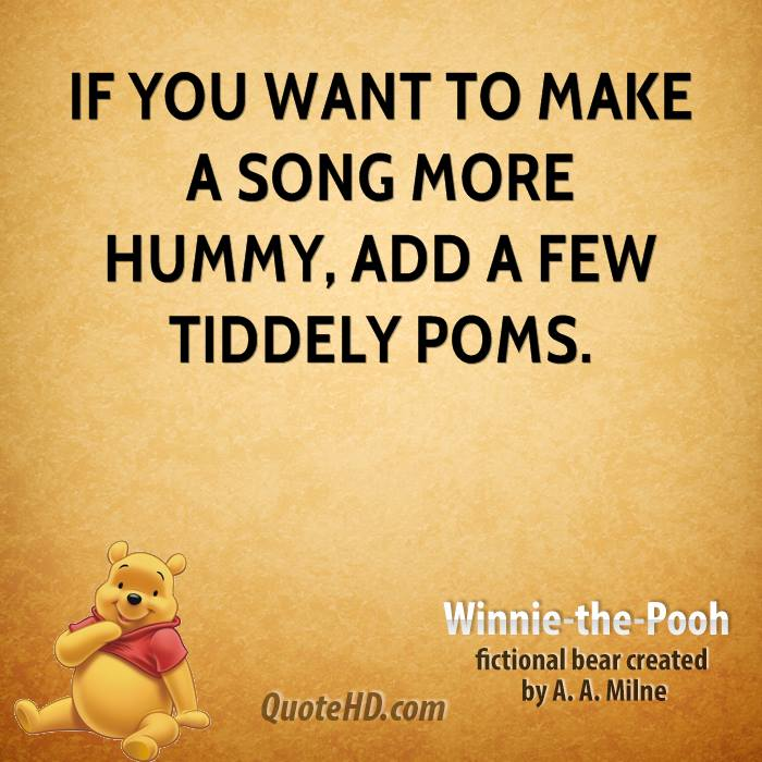 If you want to make a song more hummy, add a few tiddely poms.