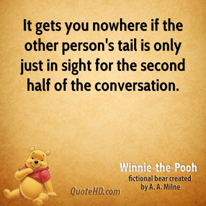 It gets you nowhere if the other person's tail is only just in sight for the second half of the conversation.
