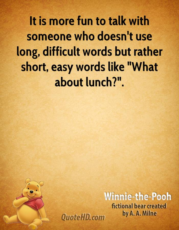 "It is more fun to talk with someone who doesn't use long, difficult words but rather short, easy words like ""What about lunch?""."