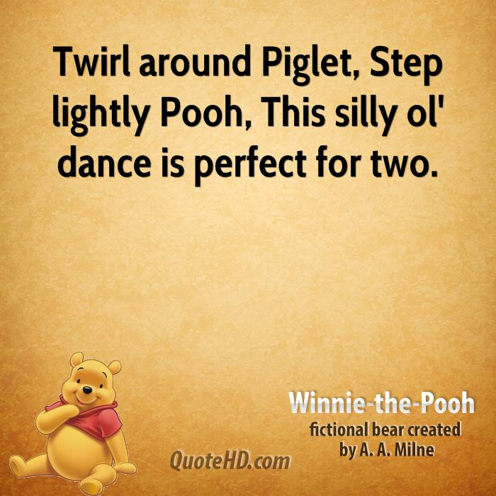 Twirl around Piglet, Step lightly Pooh, This silly ol' dance is perfect for two.