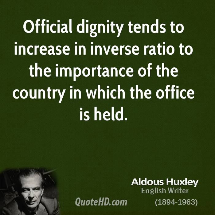 Official dignity tends to increase in inverse ratio to the importance of the country in which the office is held.