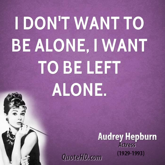 audrey-hepburn-actress-i-dont-want-to-be-alone-i-want-to-be-left.jpg