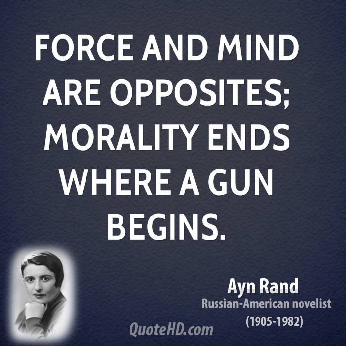Force and mind are opposites; morality ends where a gun begins.