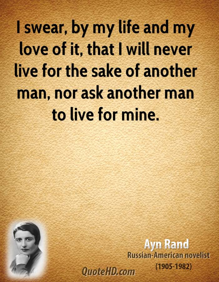 I Swear I Love You Quotes : Ayn Rand Quotes I Swear By My Life ayn rand love quotes quotehd