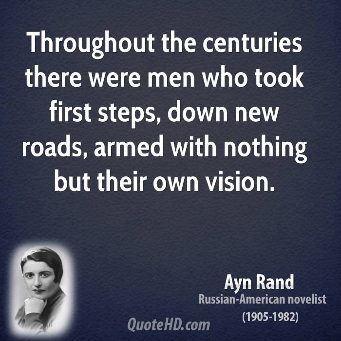 Throughout the centuries there were men who took first steps, down new roads, armed with nothing but their own vision.