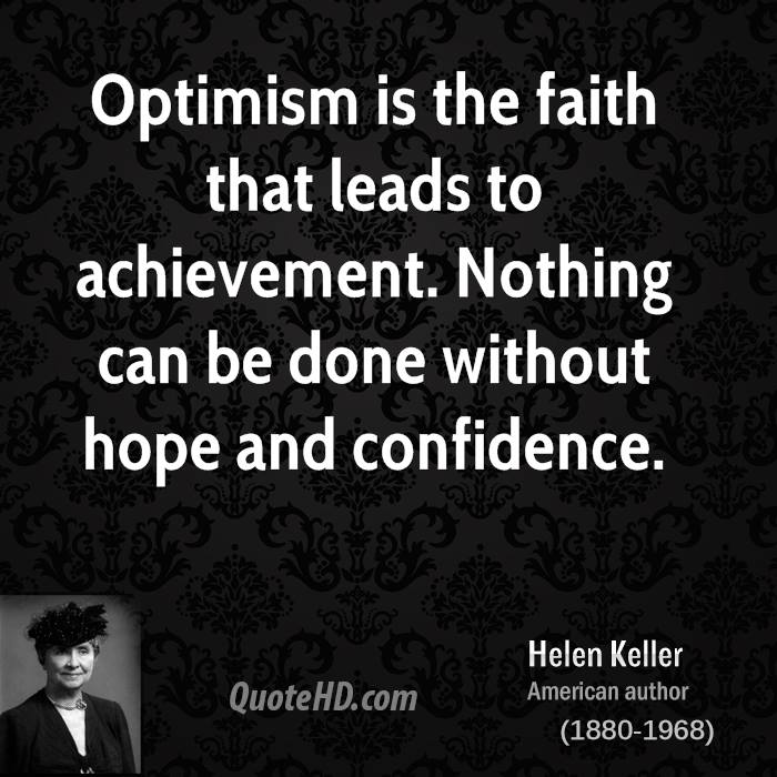 Helen keller motivational quotes quotehd optimism is the faith that leads to achievement nothing can be done without hope and altavistaventures Image collections