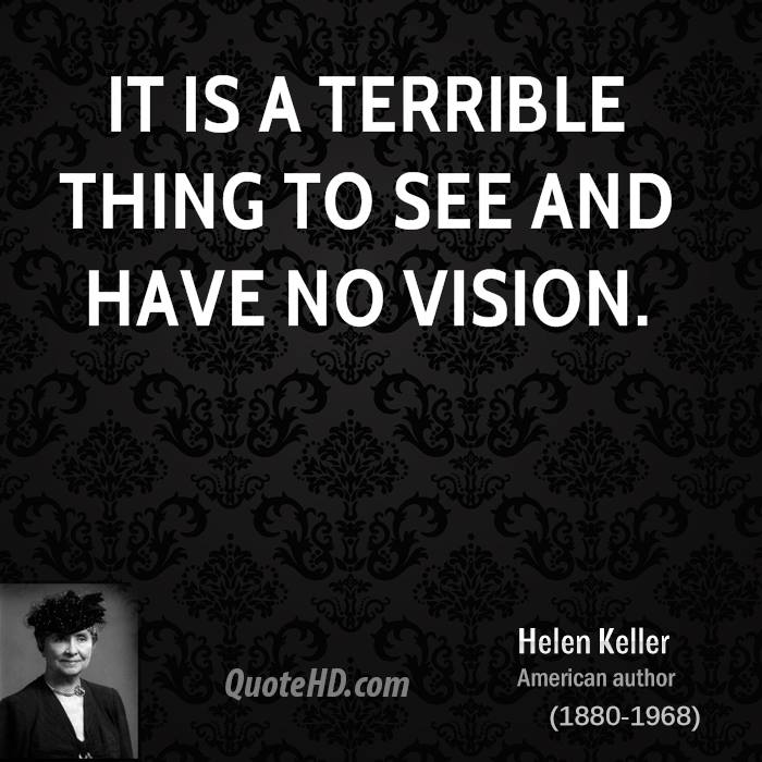 Helen keller quotes quotehd it is a terrible thing to see and have no vision altavistaventures Images