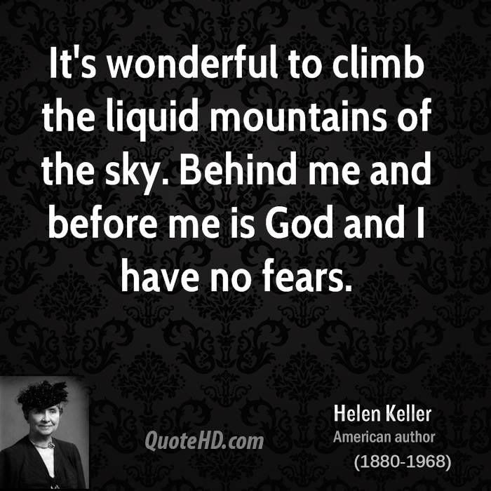 Helen keller religion quotes quotehd its wonderful to climb the liquid mountains of the sky behind me and before me altavistaventures Choice Image