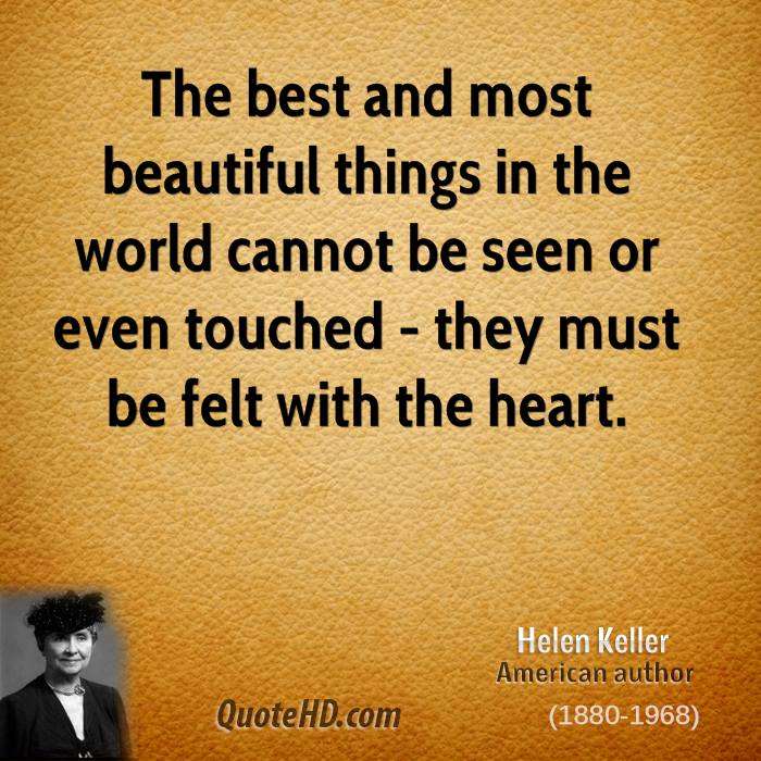 Helen Keller   The Best And Most Beautiful Things In The World Cannot Be  Seen Or