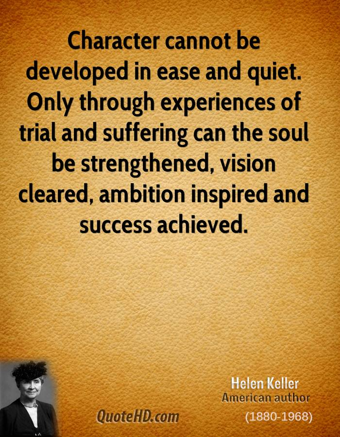 Helen keller quotes quotehd character cannot be developed in ease and quiet only through experiences of trial and suffering altavistaventures Image collections