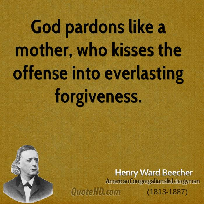 God pardons like a mother, who kisses the offense into everlasting forgiveness.