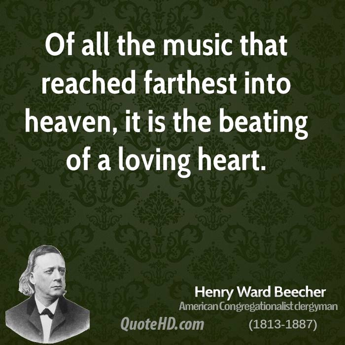 Of all the music that reached farthest into heaven, it is the beating of a loving heart.
