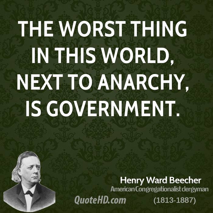 The worst thing in this world, next to anarchy, is government.