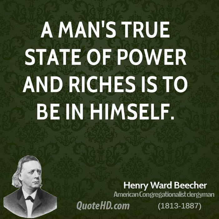 A man's true state of power and riches is to be in himself.
