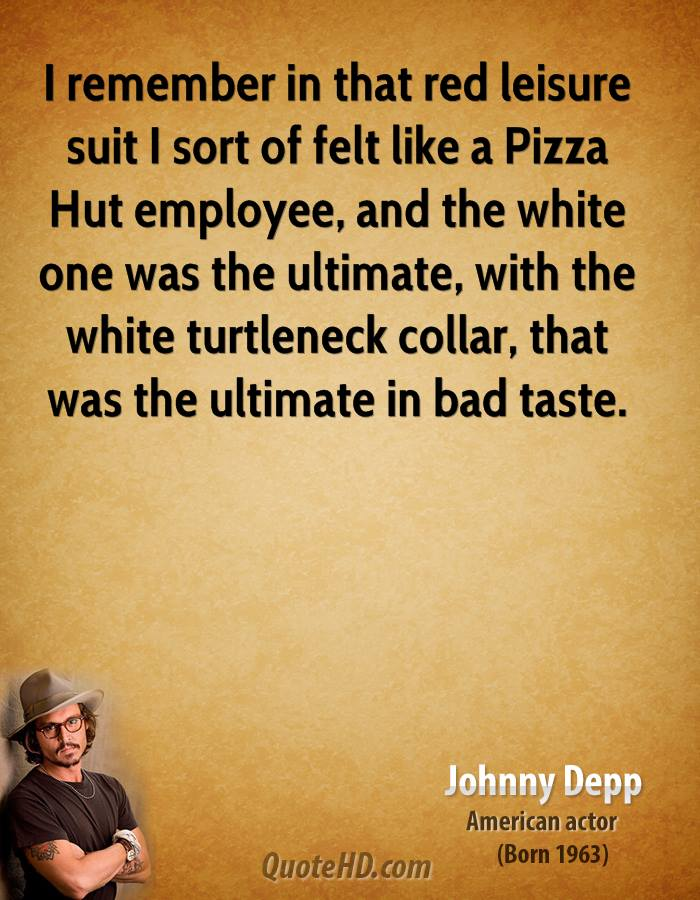 I remember in that red leisure suit I sort of felt like a Pizza Hut employee, and the white one was the ultimate, with the white turtleneck collar, that was the ultimate in bad taste.