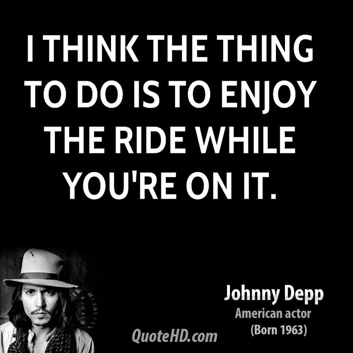 I think the thing to do is to enjoy the ride while you're on it.