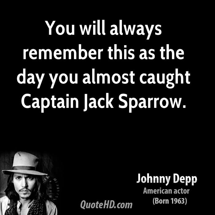 You will always remember this as the day you almost caught Captain Jack Sparrow.