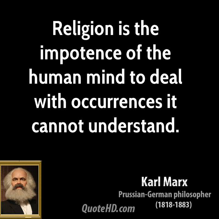 Religion is the impotence of the human mind to deal with occurrences it cannot understand.