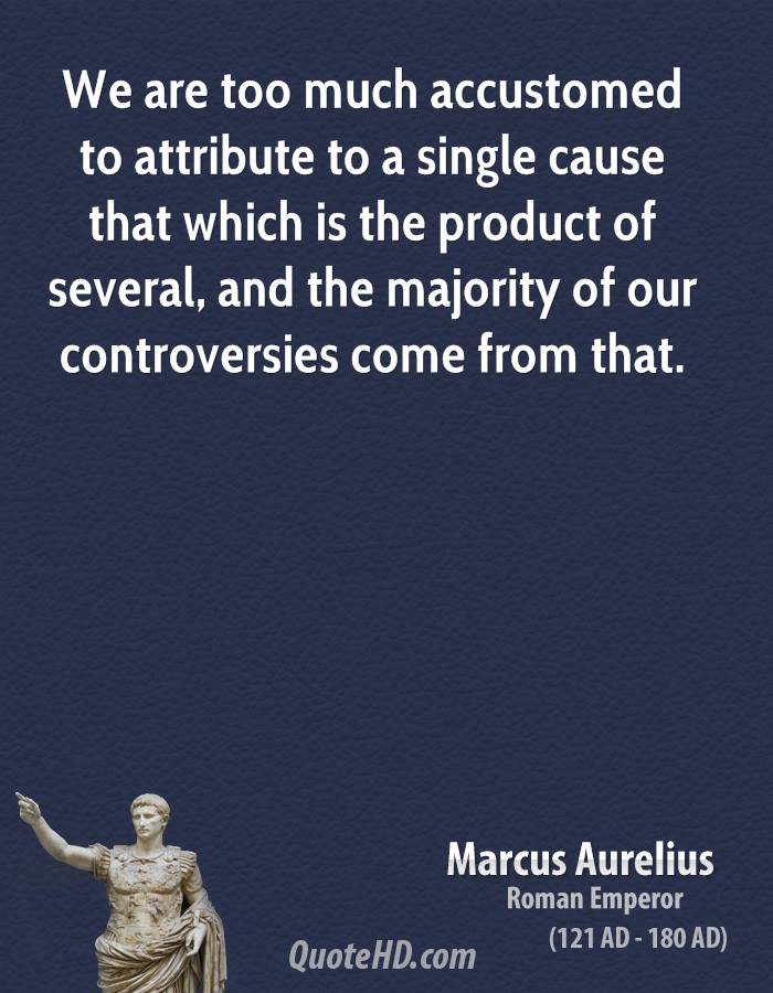We are too much accustomed to attribute to a single cause that which is the product of several, and the majority of our controversies come from that.