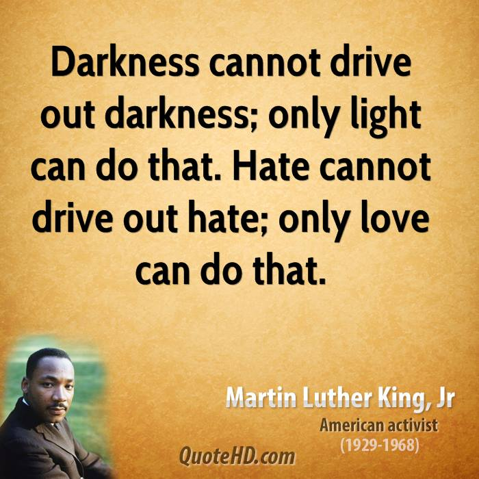 Delightful Darkness Cannot Drive Out Darkness; Only Light Can Do That. Hate Cannot  Drive Out