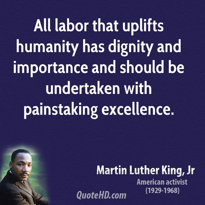 All labor that uplifts humanity has dignity and importance and should be undertaken with painstaking excellence.