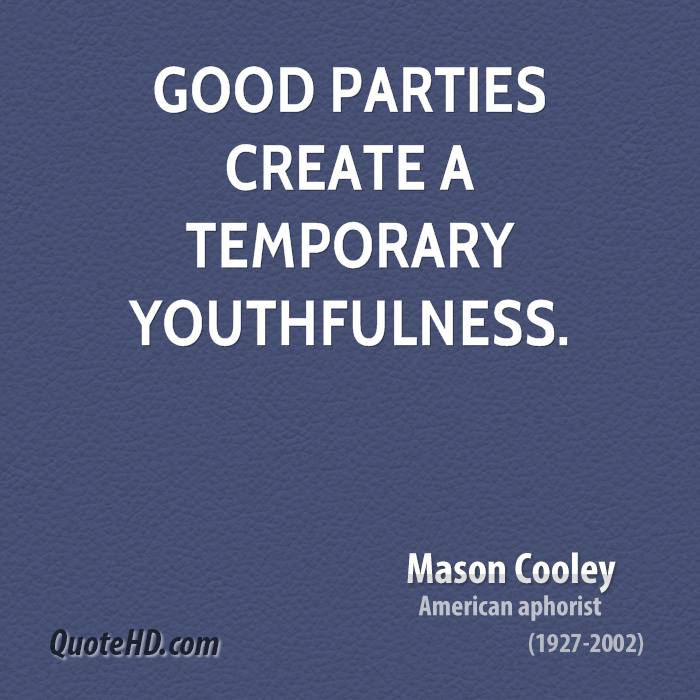 good parties create a temporary youthfulness