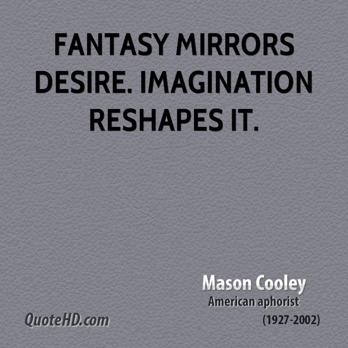 Fantasy mirrors desire. Imagination reshapes it.