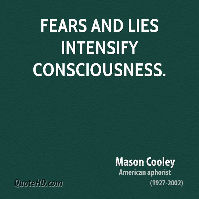 Fears and lies intensify consciousness.