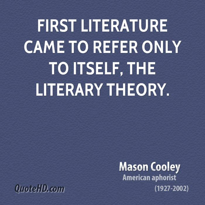 First literature came to refer only to itself, the literary theory.