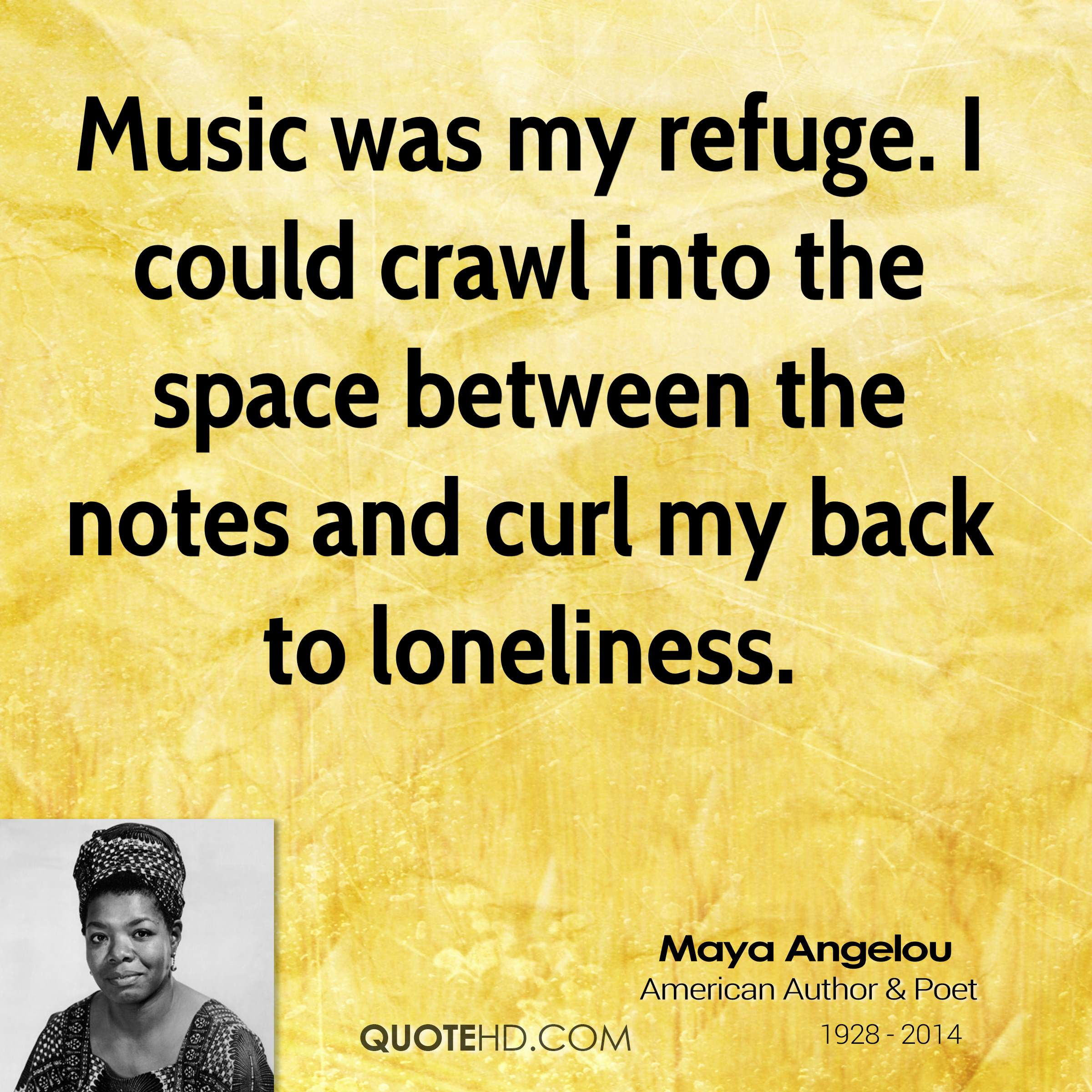 Music was my refuge. I could crawl into the space between the notes and curl my back to loneliness.