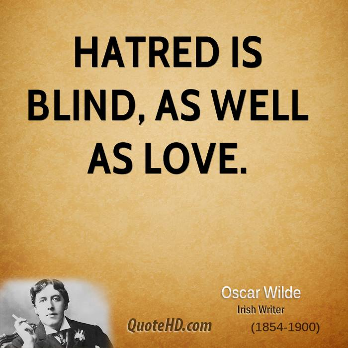 Hatred is blind, as well as love.