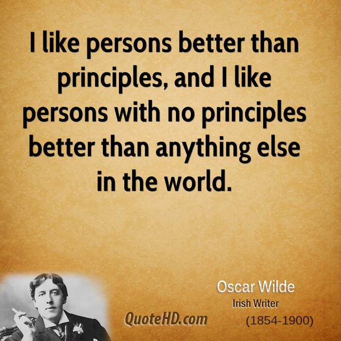 I like persons better than principles, and I like persons with no principles better than anything else in the world.