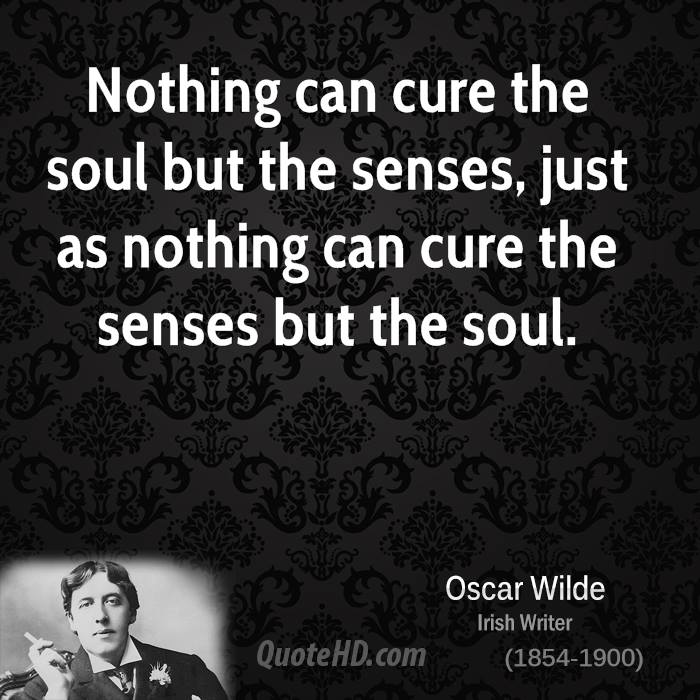 Nothing can cure the soul but the senses, just as nothing can cure the senses but the soul.