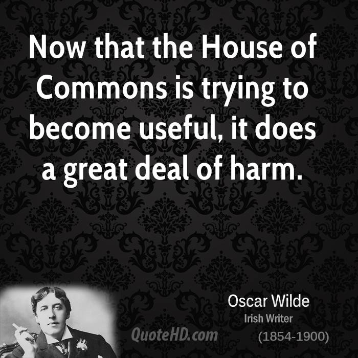 Now that the House of Commons is trying to become useful, it does a great deal of harm.