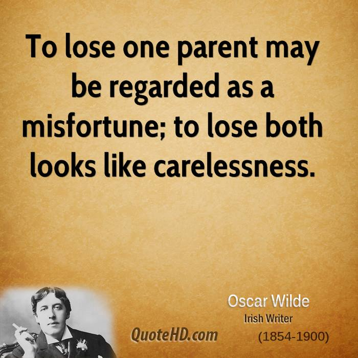 To lose one parent may be regarded as a misfortune; to lose both looks like carelessness.